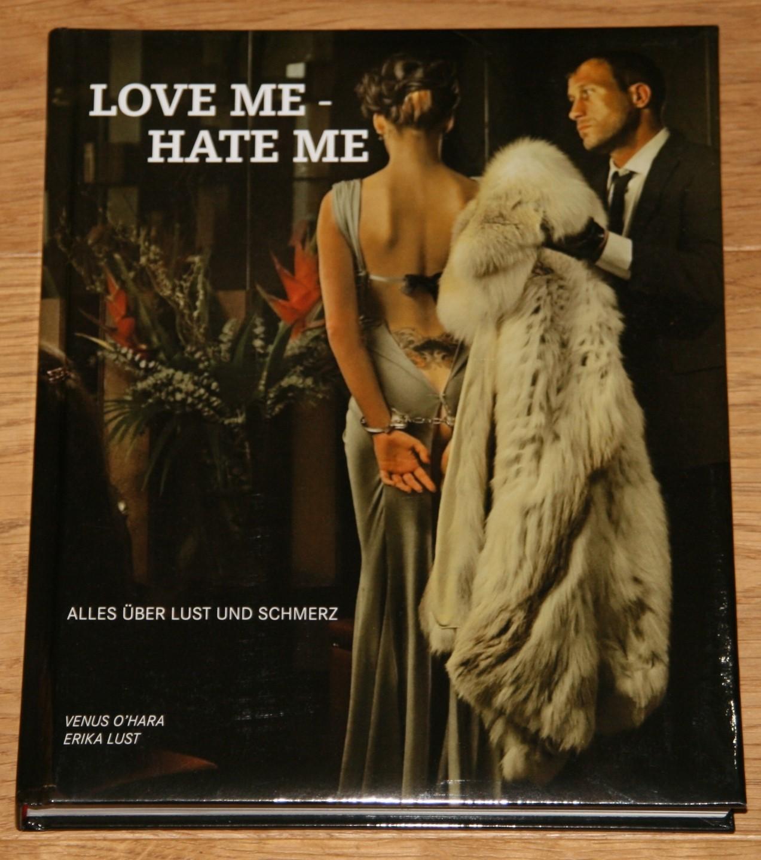 Love me - Hate me: Alles über Lust und Schmerz. [Femme Fatale.], - O'Hara, Venus und Erika Lust
