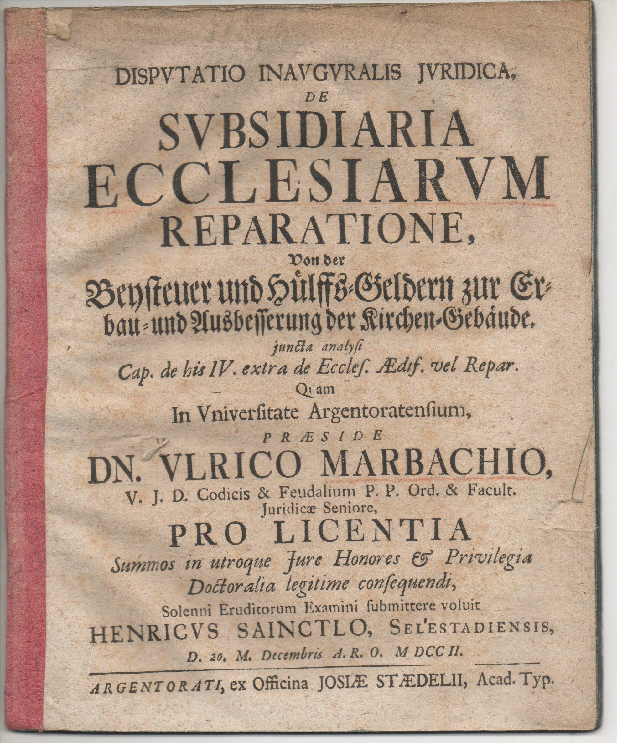 Juristische Inaugural-Disputation. De subsidiaria ecclesiarum reparatione, Von: Sainctlo, Henri: aus