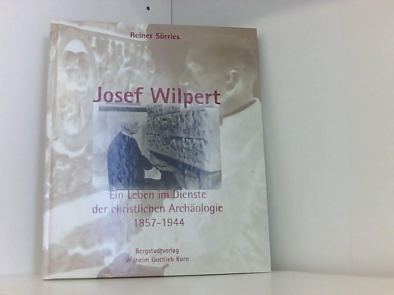 Josef Wilpert: Ein Leben im Dienste der: Sörries, Reiner: