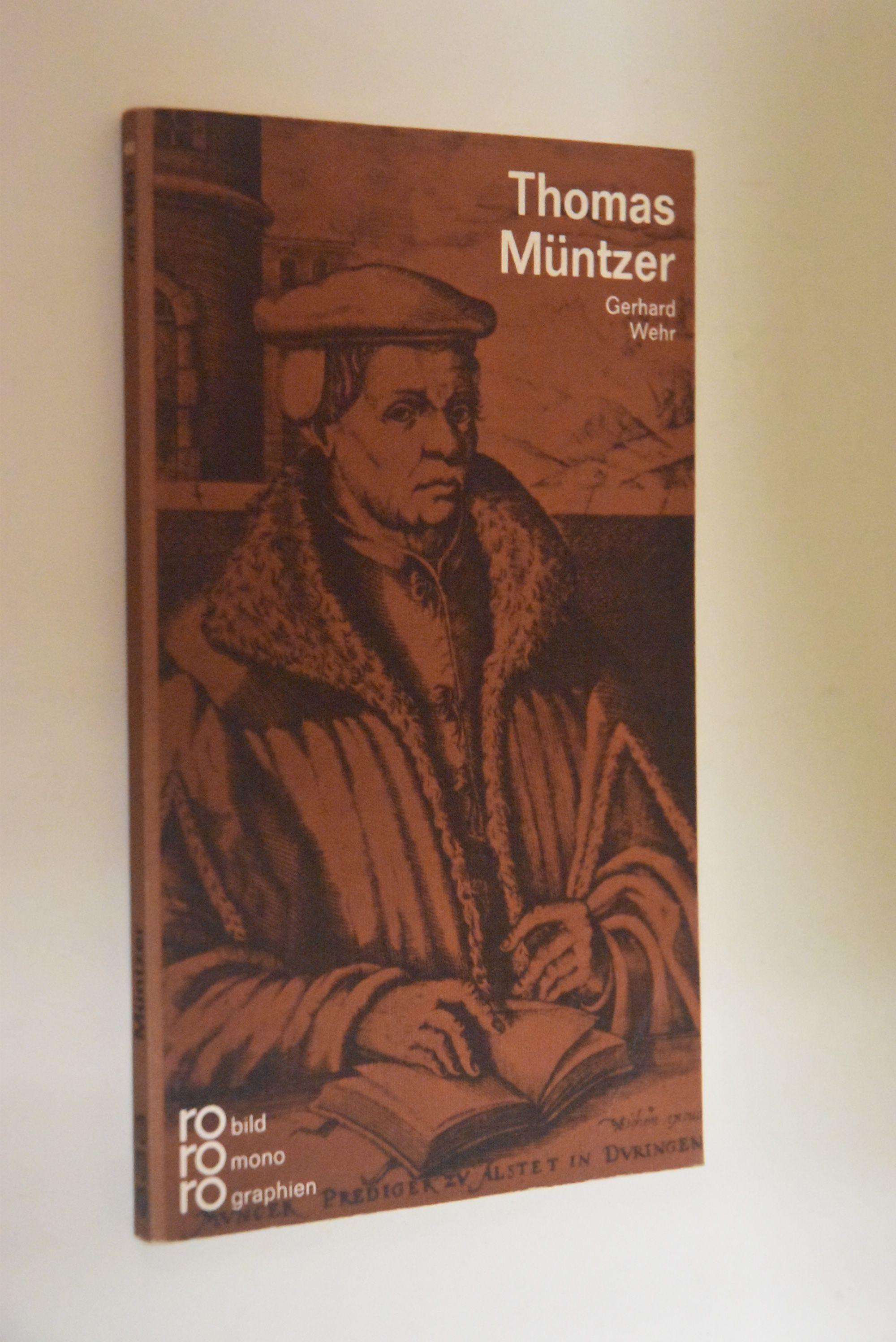 Thomas Müntzer in Selbstzeugnissen und Bilddokumenten. dargestellt von. [Hrsg.: Kurt Kusenberg] / rowohlts monographien ; 188 - Wehr, Gerhard