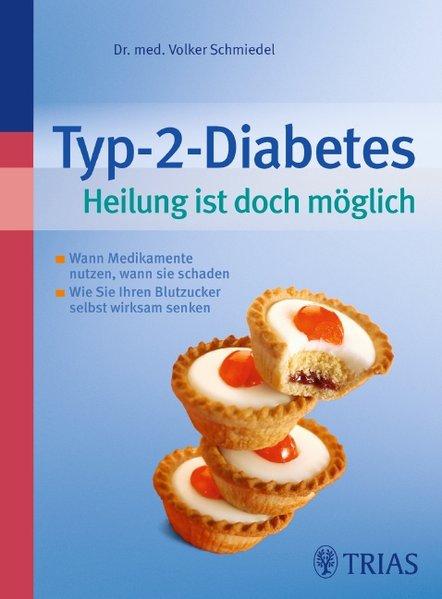 Typ-2-Diabetes Heilung ist doch möglich: Wann Medikamente nützen, wann sie schaden - Schmiedel, Volker