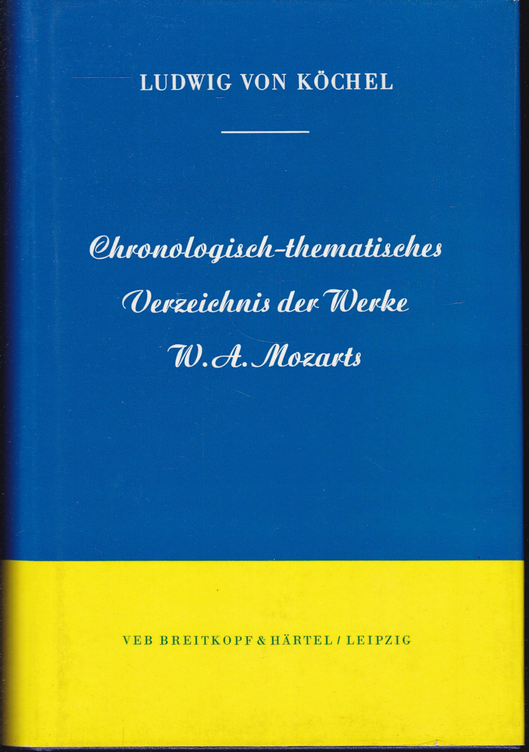 Chronologisch-thematisches Verzeichnis sämtlicher Tonwerke Wolfgang Amade Mozarts: Köchel, Ludwig Ritter
