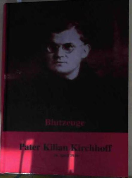Pater Kilian Kirchhoff Priester und Blutzeuge: Mund, Ottokar, Ottokar