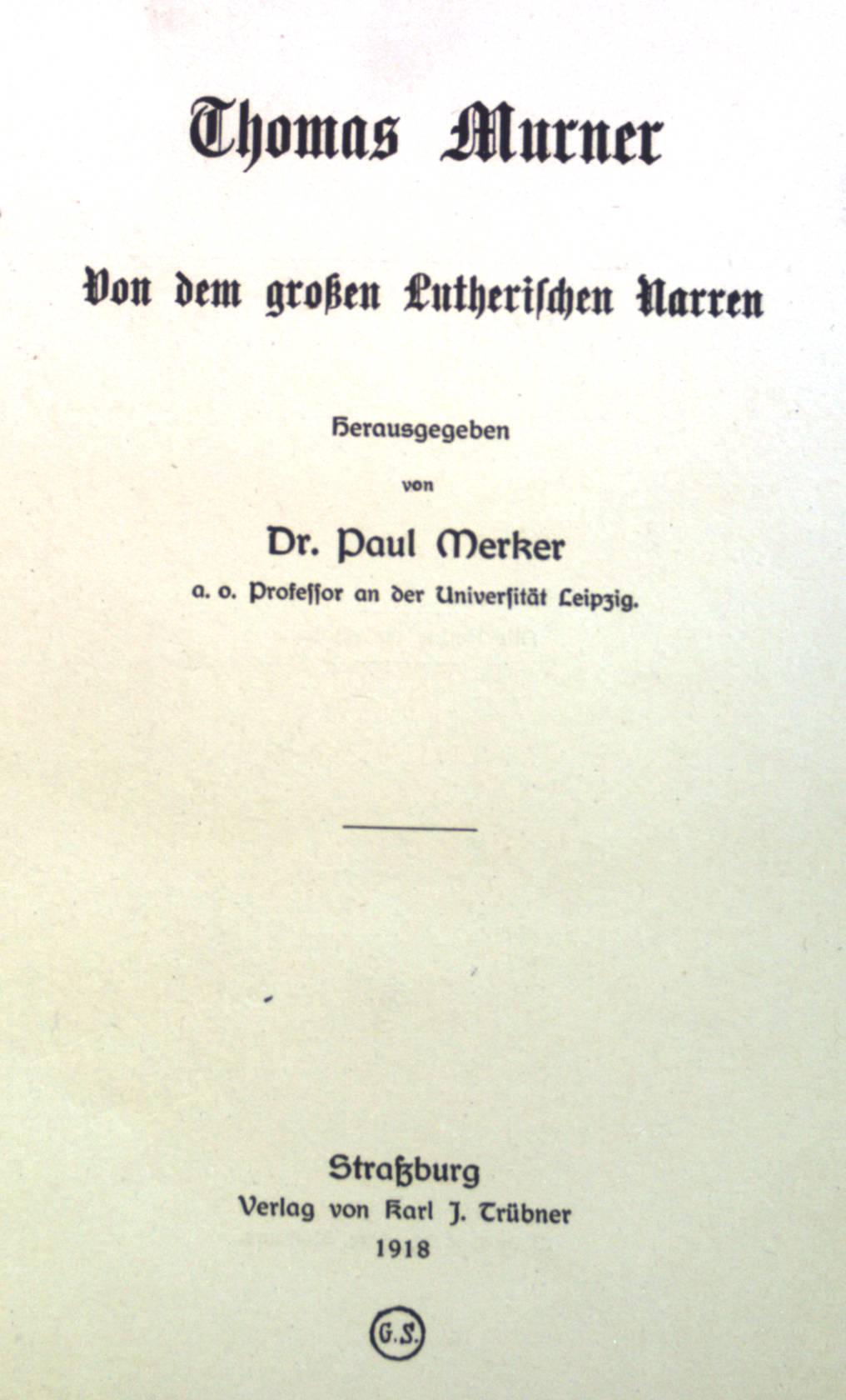Thomas Murner: Von dem großen lutherischen Narren.: Merker, Paul: