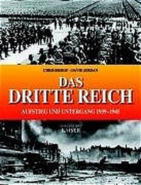 Das Dritte Reich: Aufstieg und Untergang 1933-1945. - Bishop, Chris und David Jordan,