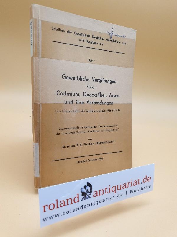 Gewerbliche Vergiftungen durch Cadmium, Quecksilber, Arsen und: Fischer, Rolf Eberhard: