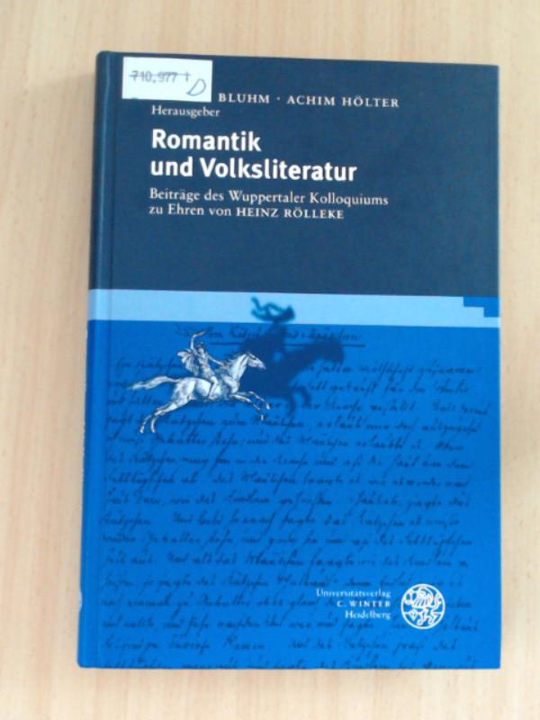 Romantik und Volksliteratur Beiträge des Wuppertaler Kolloquiums zu Ehren von Heinz Rölleke - Bluhm, Lothar und Achim Hölter