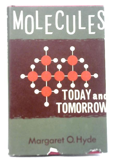 Molecules Today and Tomorrow: Margaret O Hyde