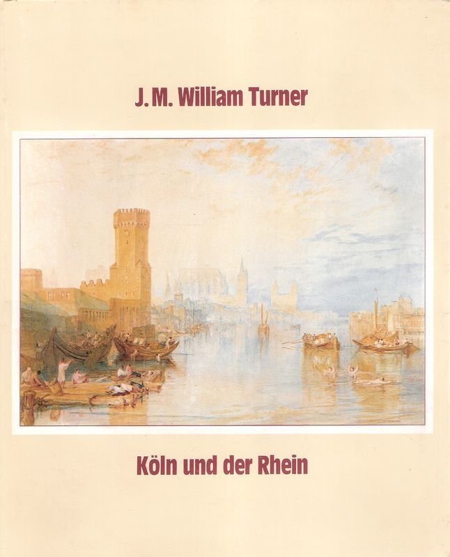 J. M. William Turner, Köln und der: Wallraf-Richartz-Museum (Hrsg.):