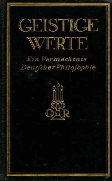 Geistige Werte. Ein Vermächtnis deutscher Philosophie: Frischeisen-Köhler, Max