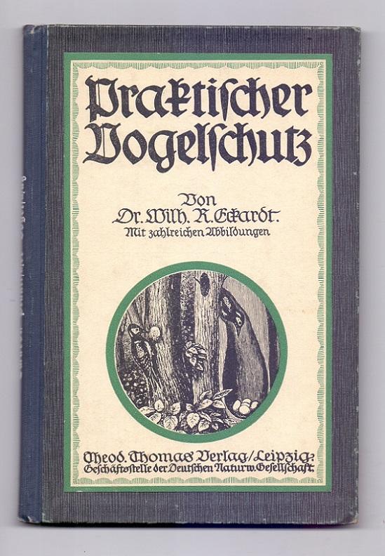 Praktischer Vogelschutz. Mit 52 Abbildungen.: Eckardt, Wilhelm R.: