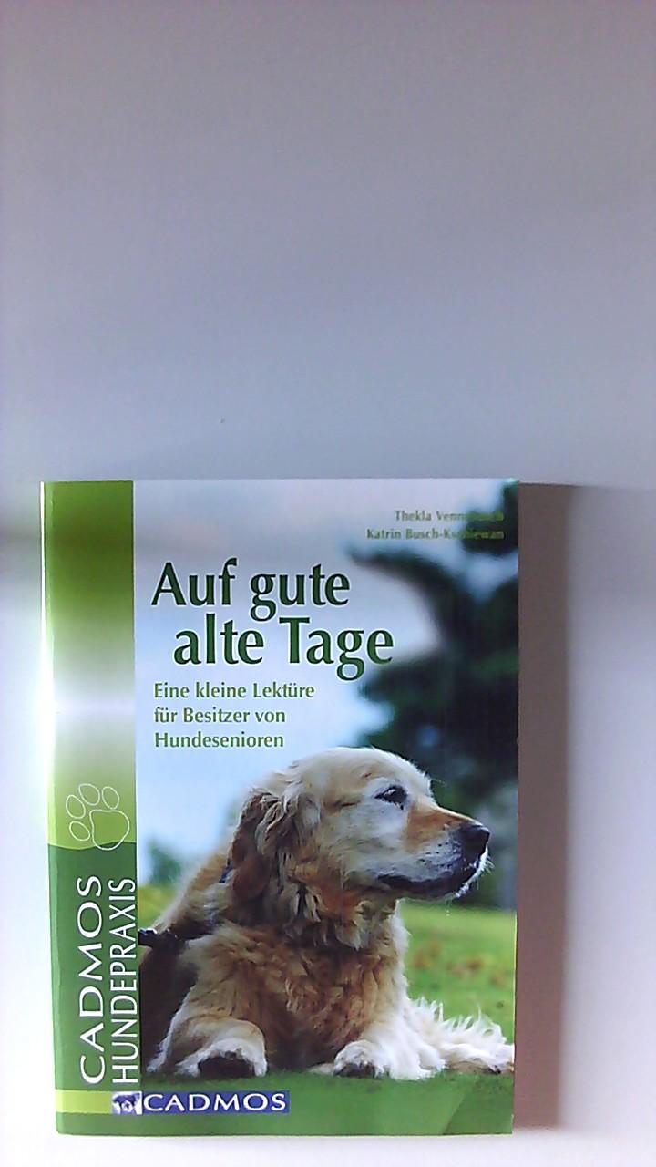 Auf gute alte Tage : eine kleine Lektüre für Besitzer von Hundesenioren. Thekla Vennebusch und Katrin Busch-Kschiewan / Cadmos Hundespraxis - Vennebusch, Thekla und Katrin Busch-Kschiewan