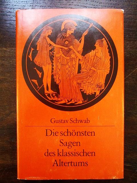 Die schönsten Sagen des klassischen Altertums: Schwab, Gustav