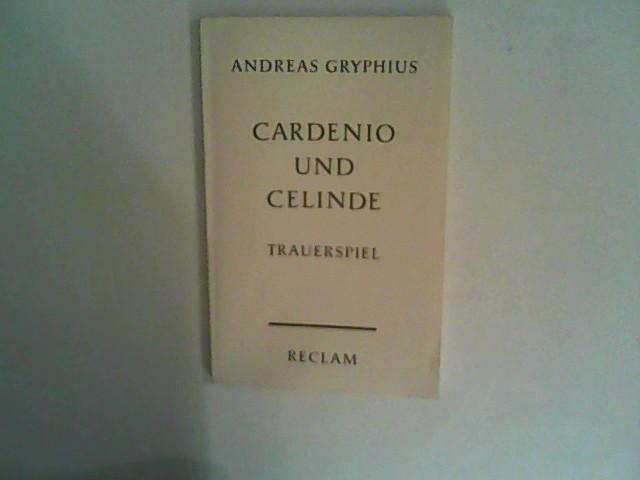 Cardenio und Celinde oder Unglücklich Verliebete. Trauerspiel: Gryphius, Andreas: