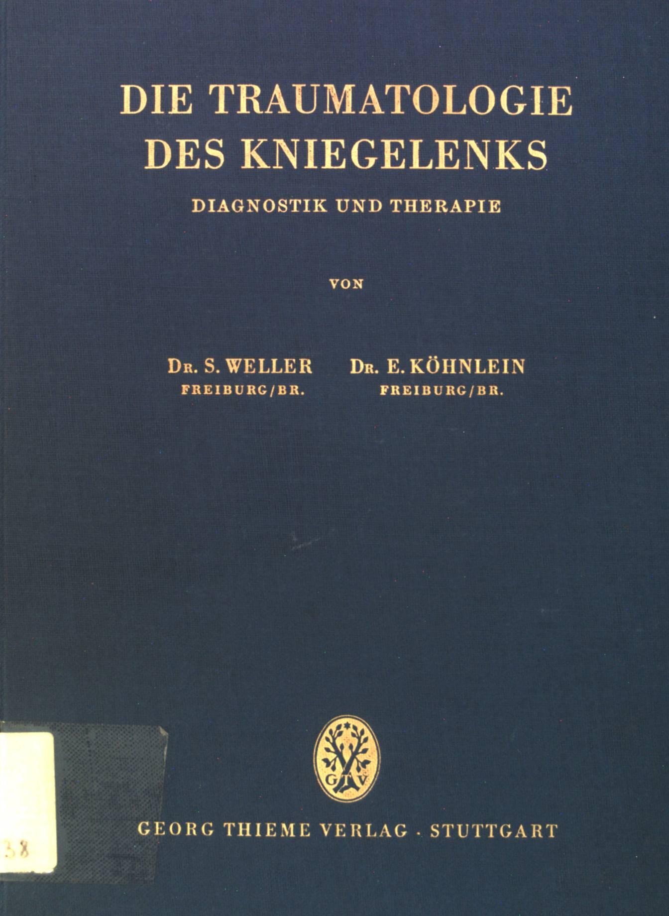 Die Traumatologie des Kniegelenks: Diagnostik und Therapie.: Weller, S. und