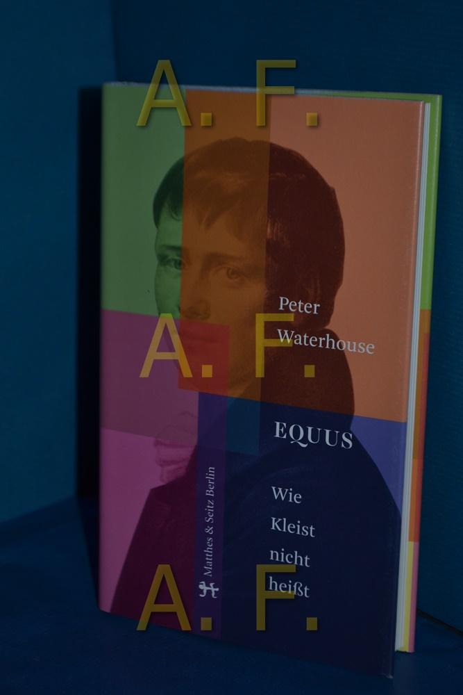 Equus : wie Kleist nicht heißt: Waterhouse, Peter: