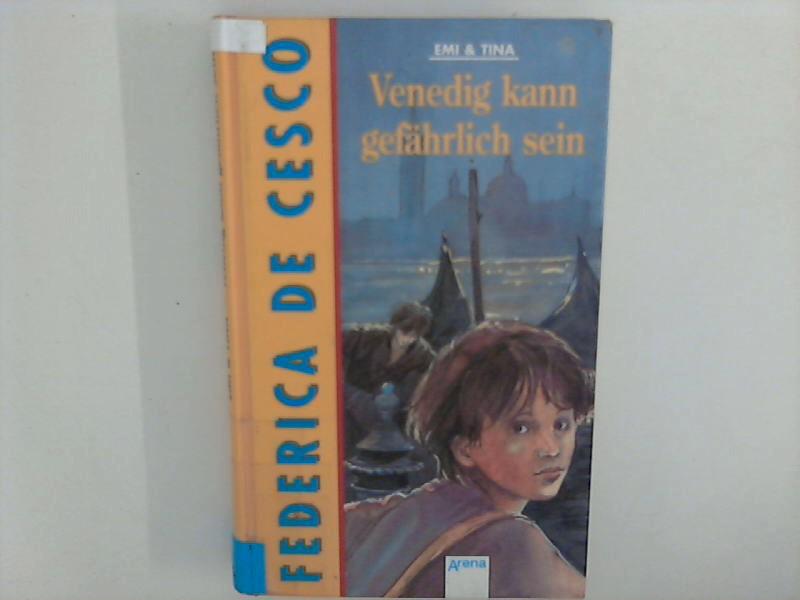 Emi und Tina; Teil: Venedig kann gefährlich: Cesco, Federica de: