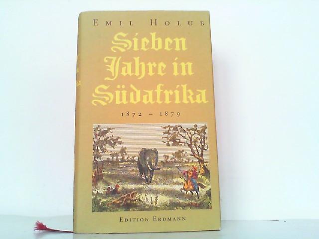 Sieben Jahre in Südafrika 1872-1879.: Holub, Emil: