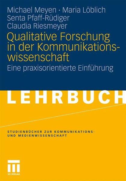 Qualitative Forschung In Der Kommunikationswissenschaft: Eine praxisorientierte Einführung (Studienbücher zur Kommunikations- und Medienwissenschaft) (German Edition) - Meyen, Michael