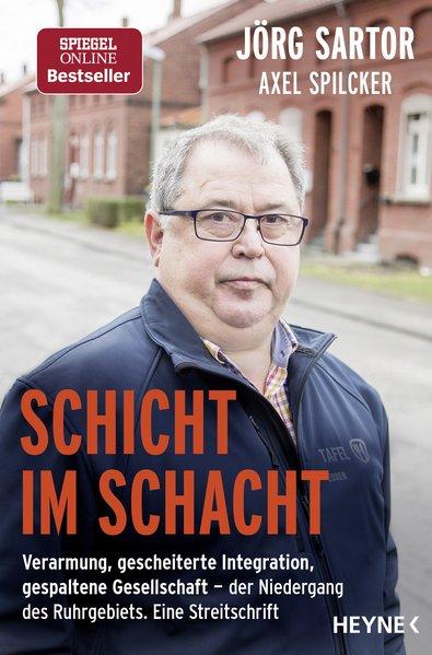 Schicht im Schacht Verarmung, gescheiterte Integration, gespaltene Gesellschaft - der Niedergang des Ruhrgebiets. Eine Streitschrift - Sartor, Jörg und Axel Spilcker