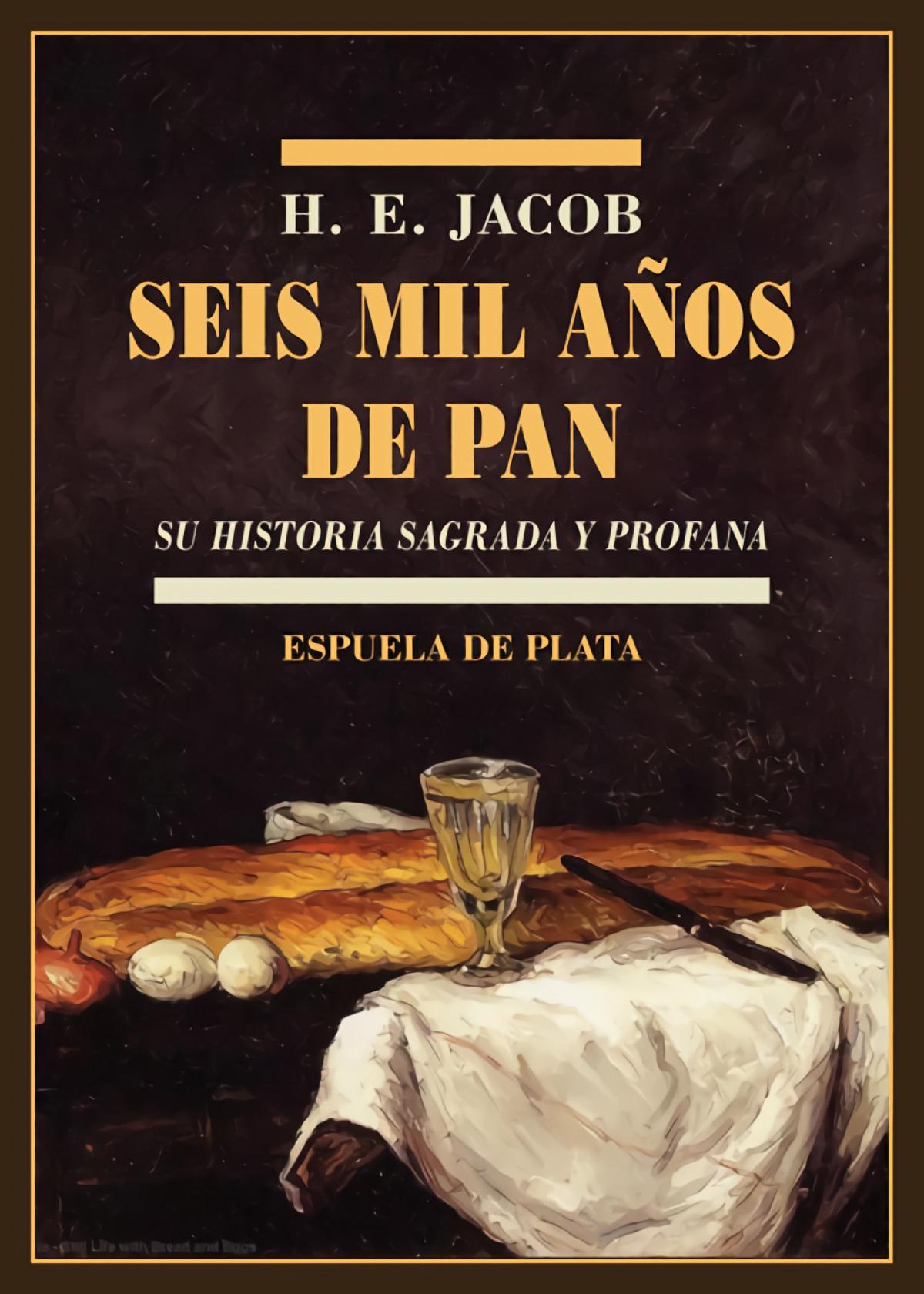 Seis mil años de pan Su historia sagrada y profana - Jacob, H. E.