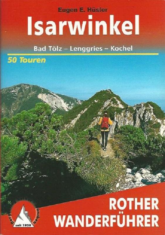 Isarwinkel. Bad Tölz - Lenggries - Kochel. 50 ausgewählte Tal- und Höhenwanderungen zwischen Tegernsee und Loisach. Rother-Wanderführer - Hüsler, Eugen E.