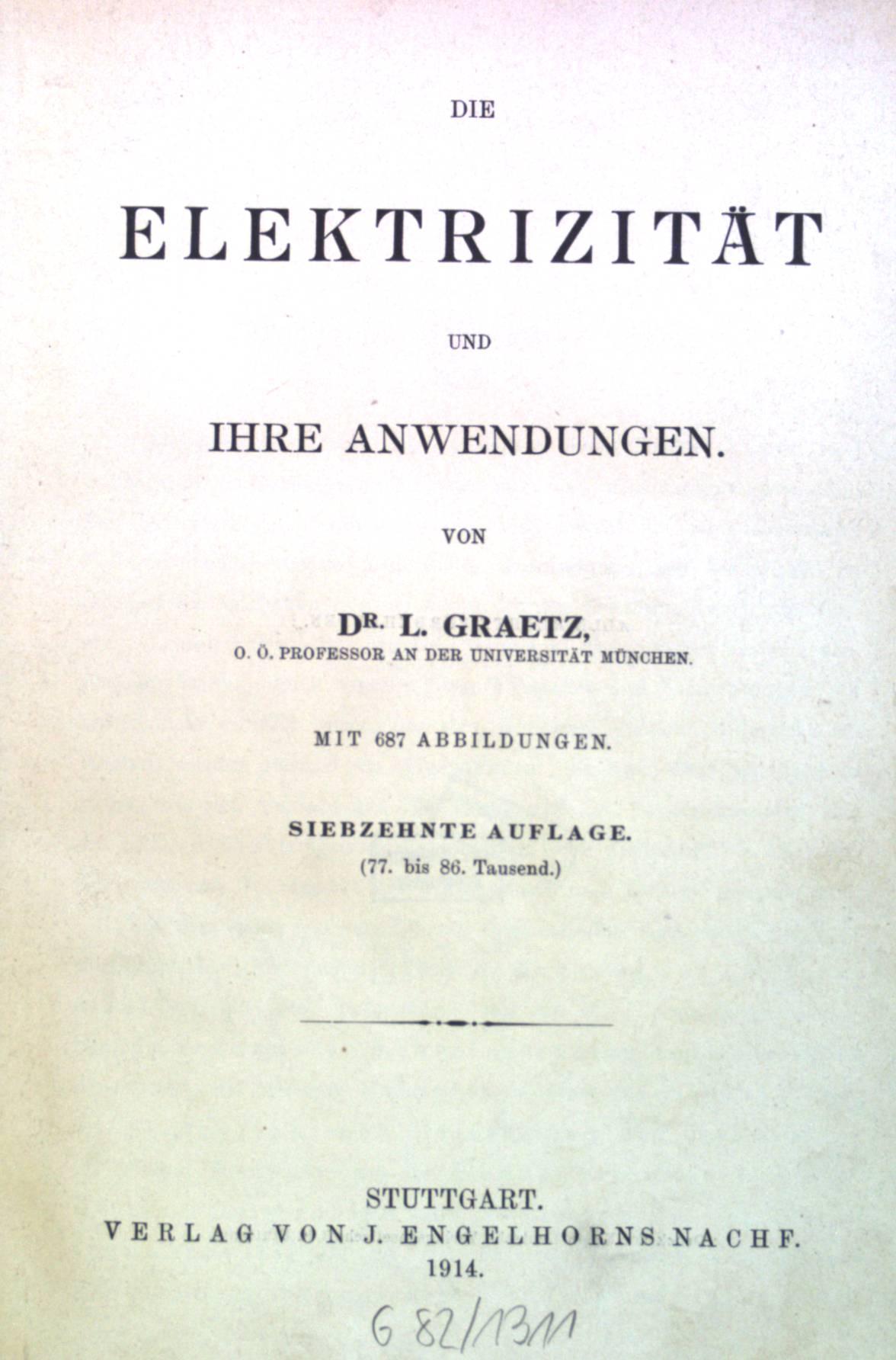 Die Elektrizität und ihre Anwendungen.: Graetz, L.: