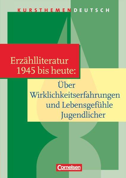 Kursthemen Deutsch: Erzählliteratur 1945 bis heute: Über Wirklichkeitserfahrungen und Lebensgefühle Jugendlicher: Schülerbuch - Joist, Dr. Alexander und Dr. Deborah Mohr