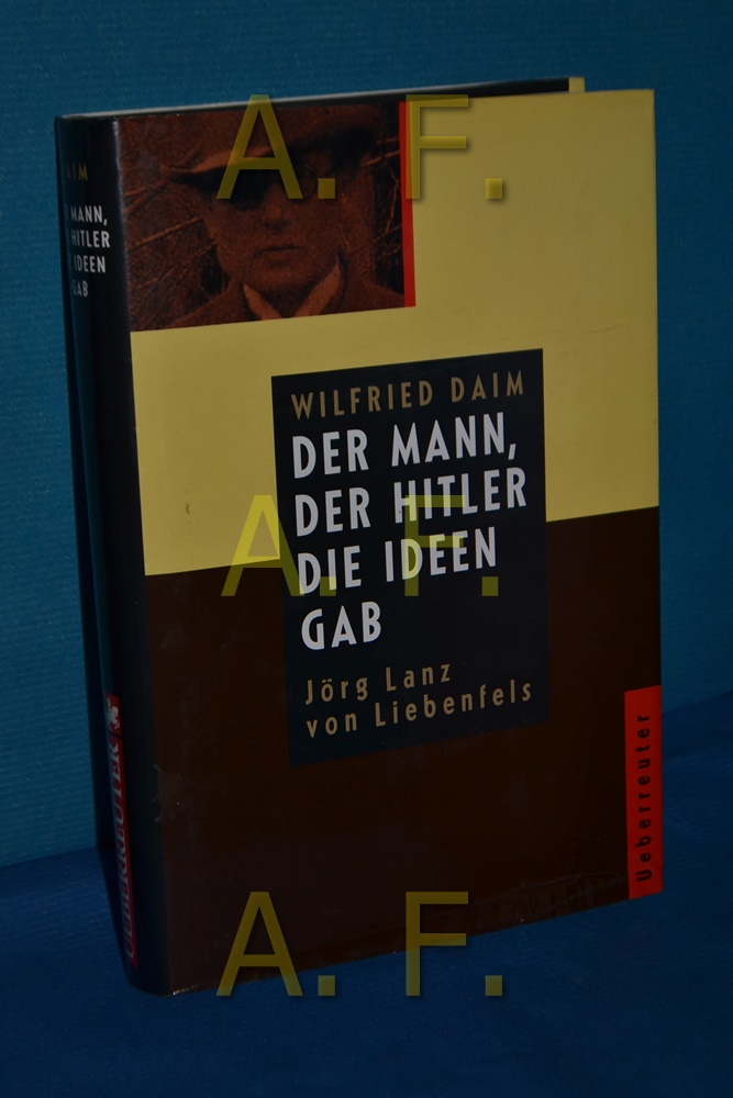 Der Mann, der Hitler die Ideen gab: Daim, Wilfried: