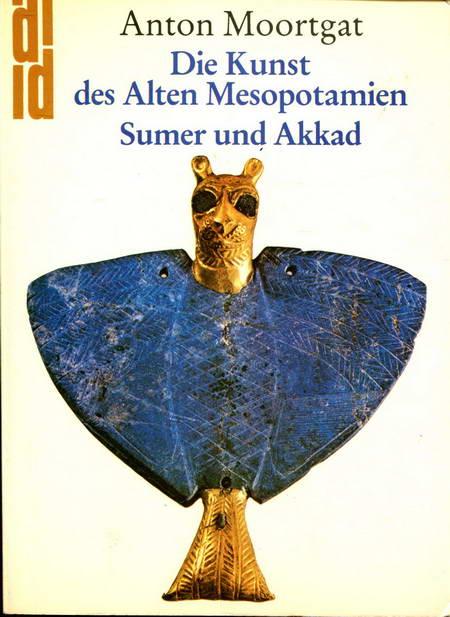 Die Kunst des alten Mesopotamien I. Sumer: Moortgat, Anton