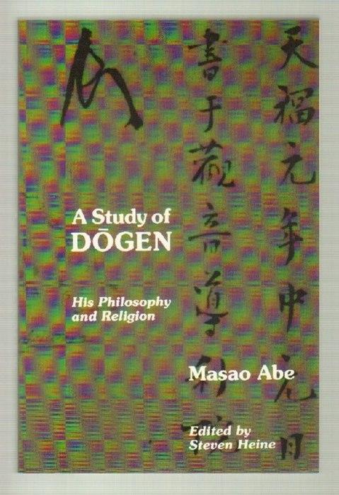 A Study of Dogen. His Philosophy and Religion. Edited by Steven Heine. - Dogen Zenji (Dogen Kigen, Eihei Dogen, Dogen) und Abe, Masao (Hrsg.)