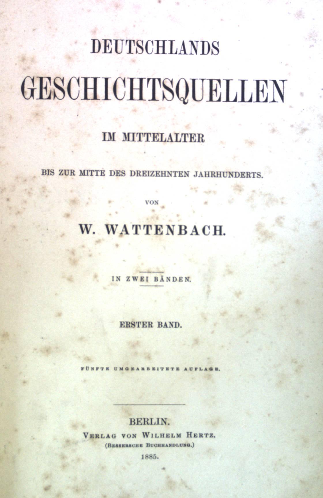 Deutschlands Geschichtsquellen im Mittelalter, Band 1& 2: Wattenbach, W.: