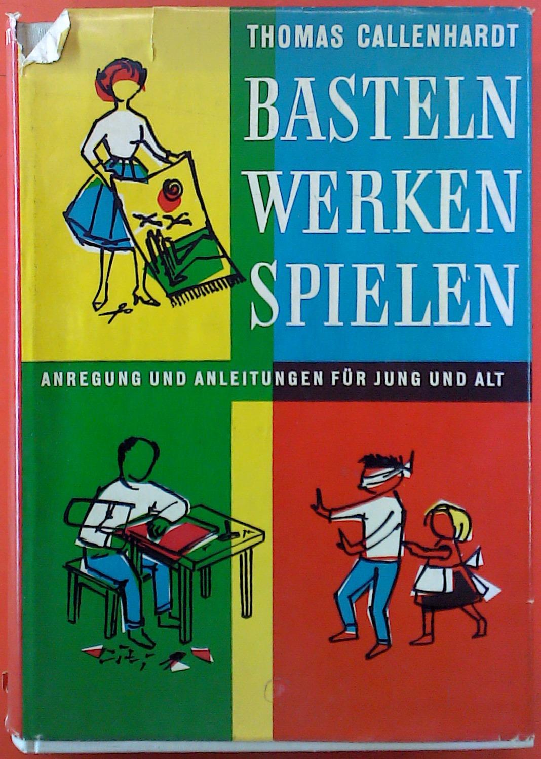 Basteln - Werken - Spielen. Anregungen und: Thomas Callenhardt
