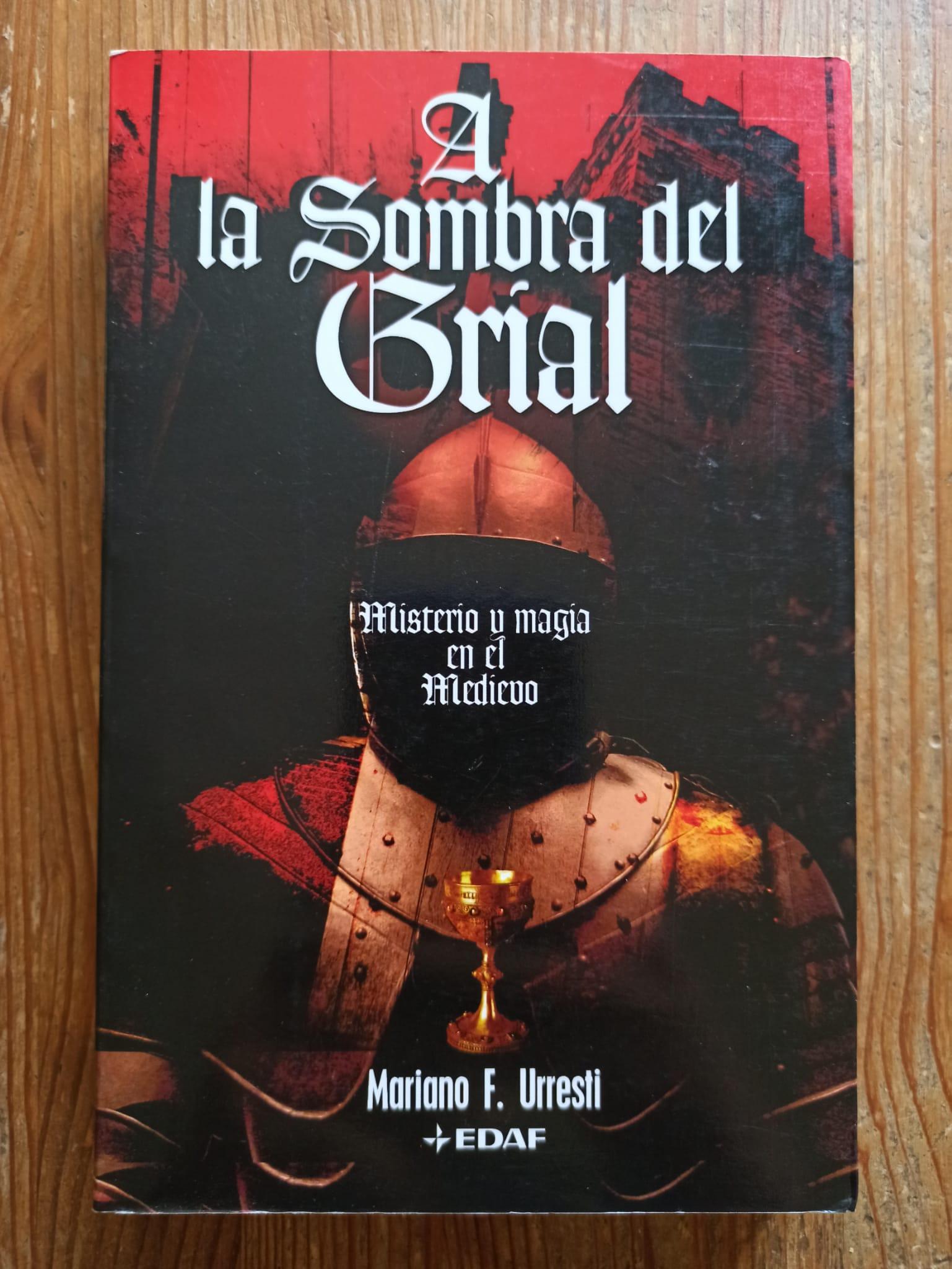 A LA SOMBRA DEL GRIAL :Misterio y magia en el medievo - Mariano F. Urresti