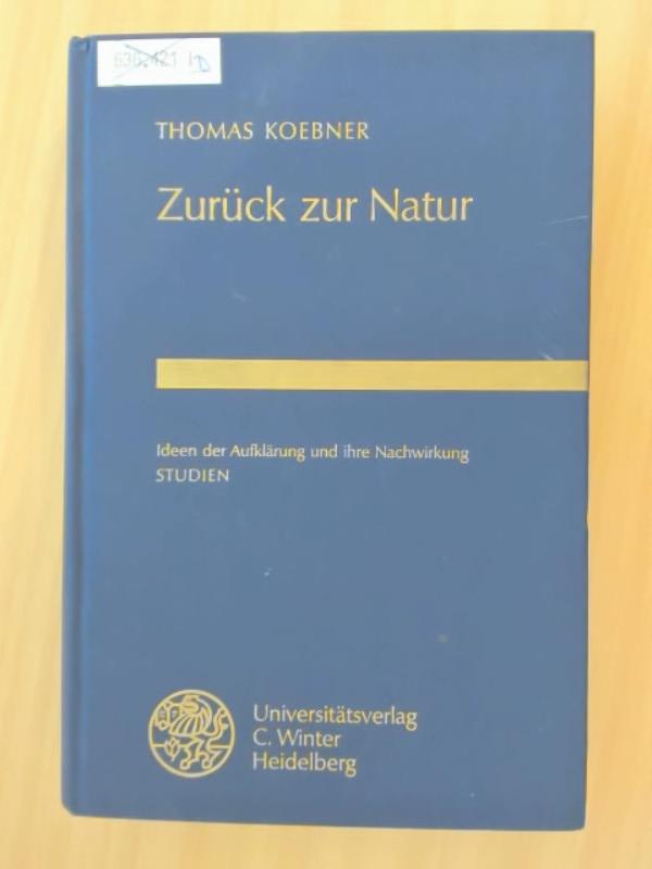 Zurück zur Natur. Ideen der Aufklärung und ihre Nachwirkung. Studien. - Koebner, Thomas