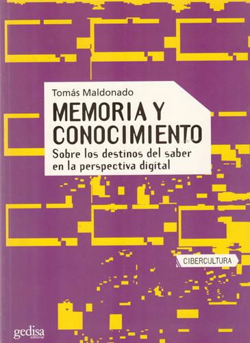Memoria y conocimiento. Sobre los destinos del saber en la perspectiva digital - Maldonado, Tomás