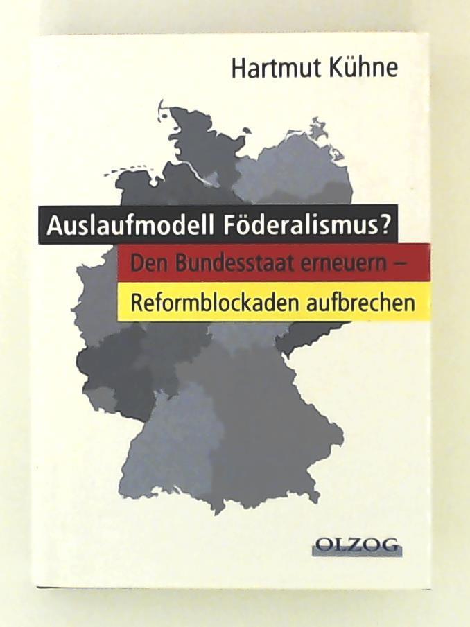 Auslaufmodell Föderalismus? Den Bundesstaat erneuern - Reformblockaden: Kühne, Hartmut