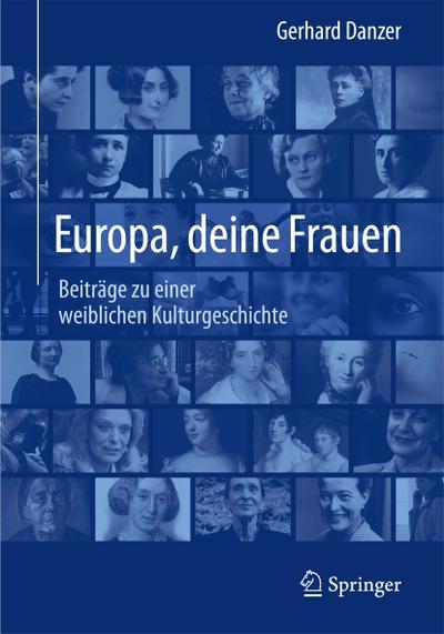 Europa, deine Frauen : Beiträge zu einer weiblichen Kulturgeschichte - Gerhard Danzer