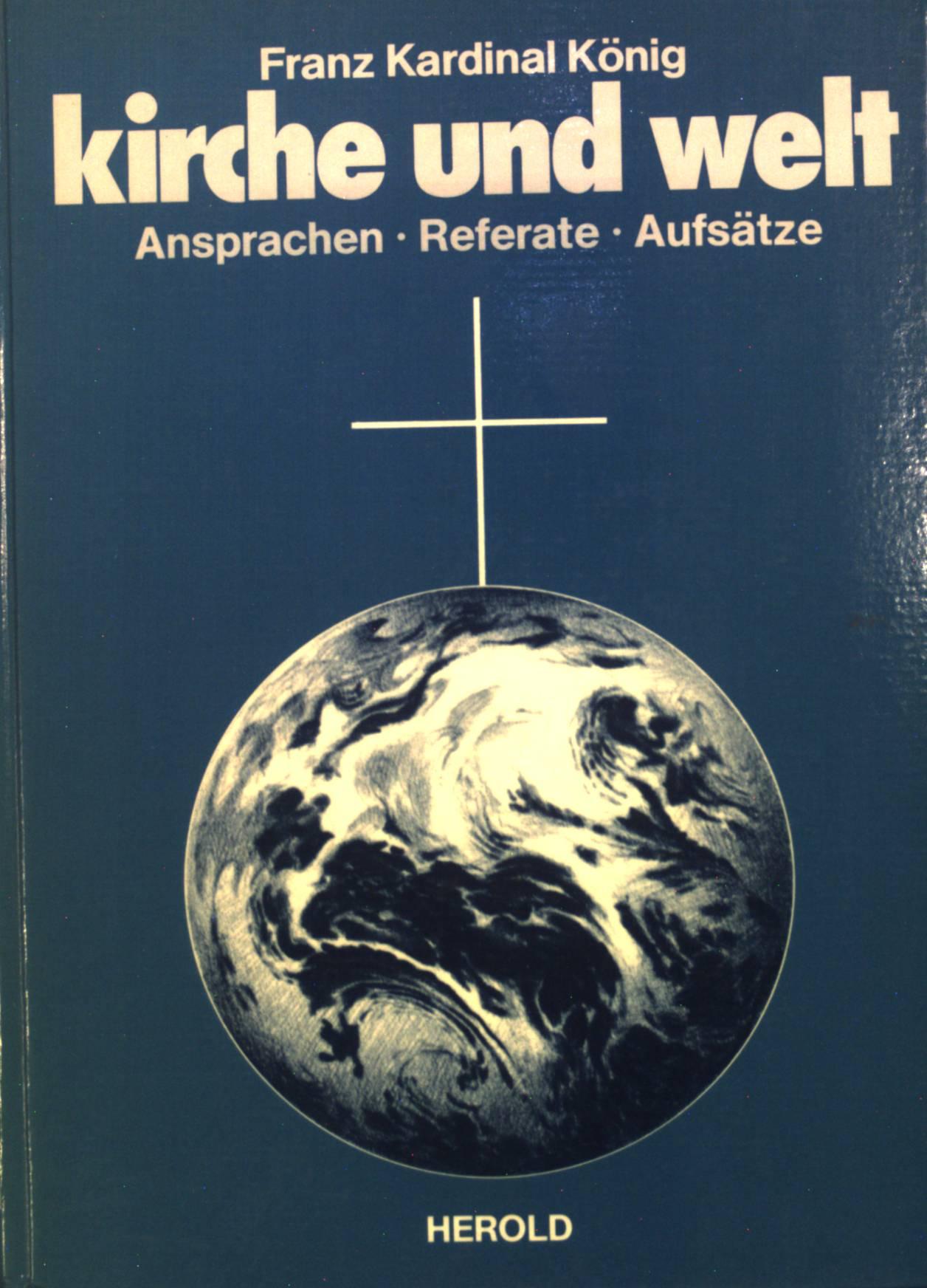 Kirche und Welt : Ansprachen, Referate, Aufsätze.: König, Franz: