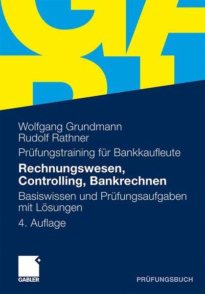 Rechnungswesen, Controlling, Bankrechnen: Prüfungsaufgaben mit Lösungen (German Edition) - Wolfgang, Grundmann,