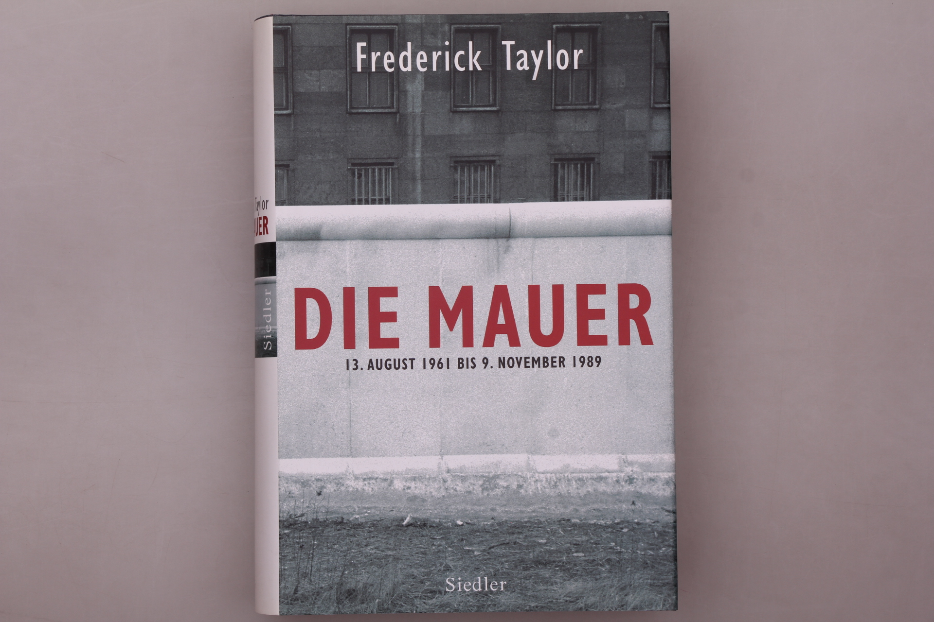 DIE MAUER. 13. August 1961 bis 9.: Taylor, Fred