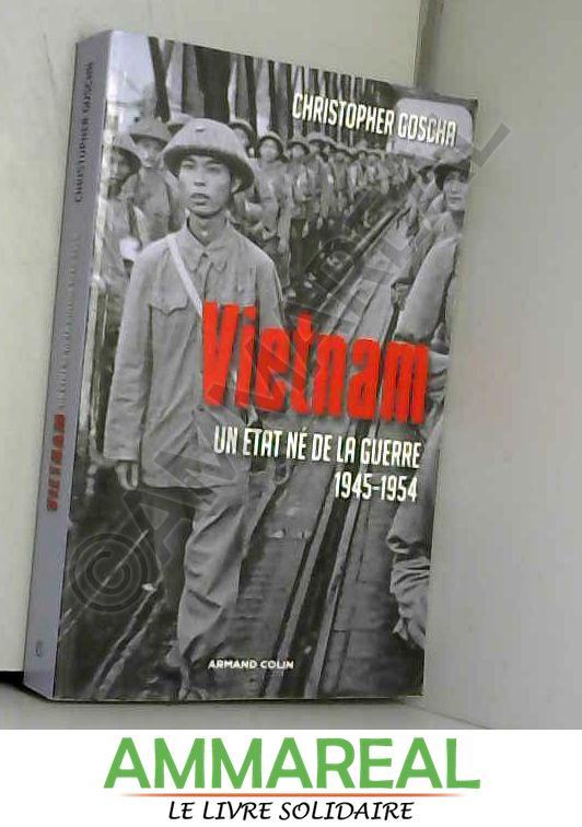 Vietnam - Un État né de la guerre 1945-1954: Un État né de la guerre 1945-1954 - Christopher Goscha