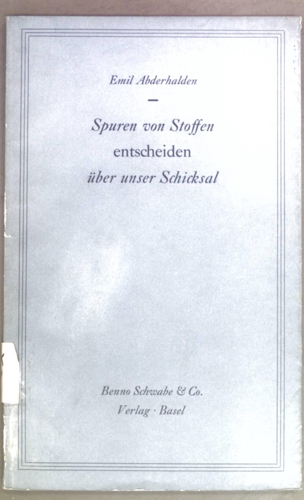 Spuren von Stoffen entscheiden über unser Schicksal.: Abderhalden, Emil: