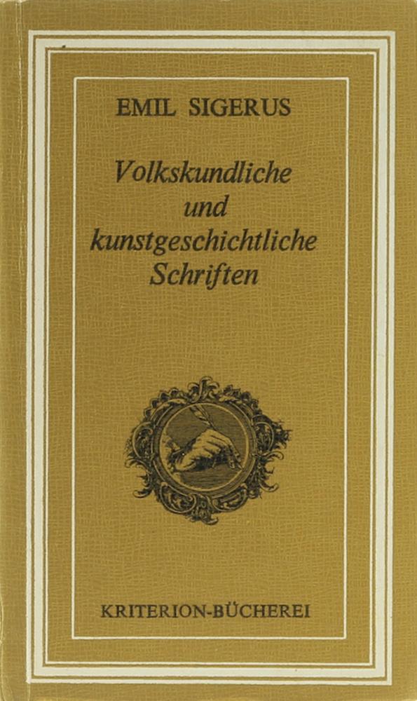 Volkskundliche und kunstgeschichtliche Schriften. Hrsg. v. Brigitte: Sigerus, Emil.