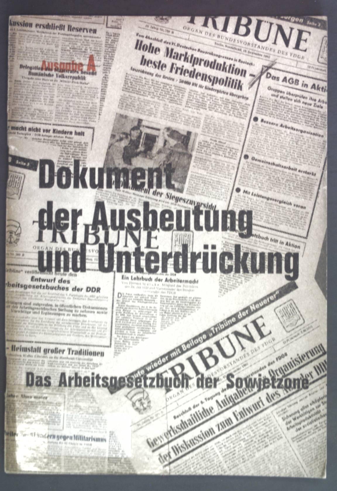 Ein Dokument der Ausbeutung und Unterdrückung: Das: Deutscher, Gewerkschaftsbund(Hrsg.):