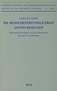 Die Menschenfreundlichkeit Gottes bezeugen   Diakonische Predigten von der Alten Kirche bis zum 20. Jahrhundert - Schäfer, Gerhard K.