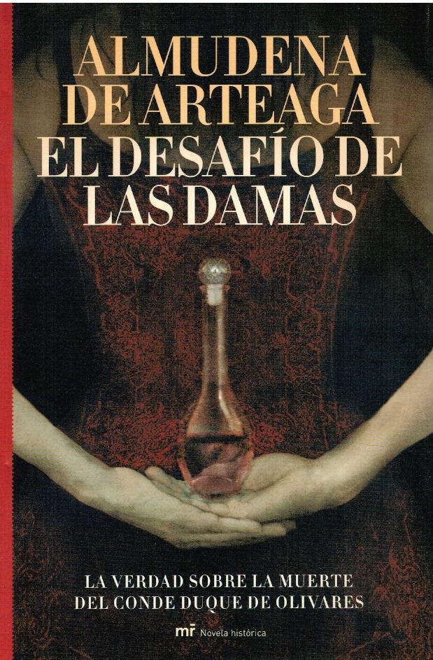 El desafío de damas. La verdad sobre la muerte del Conde Duque de Olivares - Almudena de Arteaga