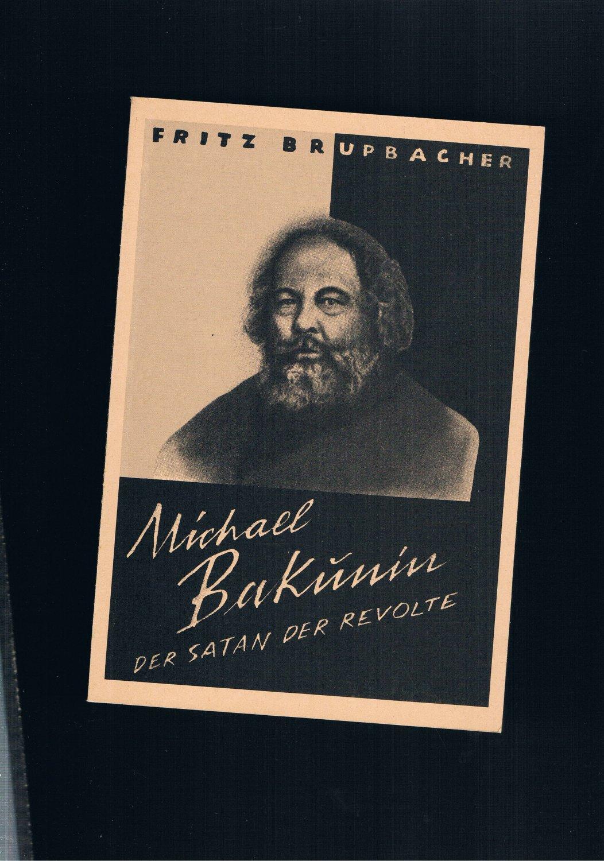 Michael Bakunin Der Satan der Revolte: Fritz Brupbacher