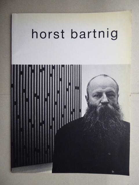 Horst Bartnig. Unterbrechungen. 1984 - 1991. (Ausstellung): Heckmanns, Friedrich W.: