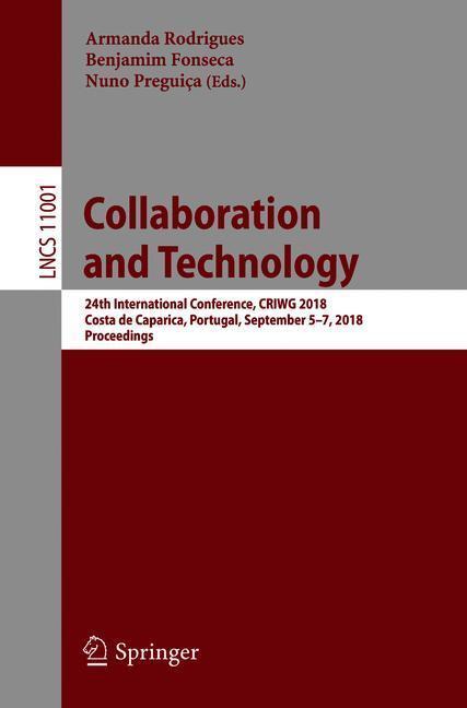 Collaboration and Technologies | 24th International Conference, CRIWG 2018, Costa de Caparica, Portugal, September 5-7, 2018, Proceedings - Rodrigues, Armanda